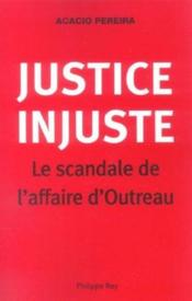 Justice Injuste, Le Scandale D'Outreau - Couverture - Format classique