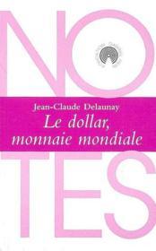 Le dollar monnaie mondiale - Couverture - Format classique