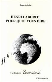 Henri Laborit : pour quoi vous dire - Couverture - Format classique