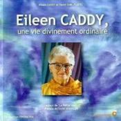 Eileen Caddy, une vie divinement ordinaire - Couverture - Format classique