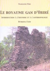 Le royaume Gan d'Obiré ; introduction à l'histoire et à l'anthropologie ; Burkina Faso - Intérieur - Format classique