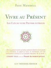 Vivre Au Present ; Les Cles De Votre Pouvoir Interieur - Intérieur - Format classique