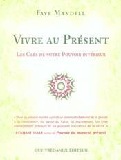 Vivre Au Present ; Les Cles De Votre Pouvoir Interieur - Couverture - Format classique