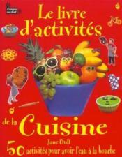 Le Livre D'Activites De La Cuisine ; 50 Activites Pour Avoir L'Eau A La Bouche - Couverture - Format classique
