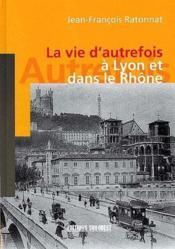 La vie d'autrefois à Lyon et dans le Rhône - Couverture - Format classique