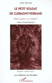 Le Petit Soldat De Clermont-Ferrand ; Pretre Ouvrier Ou Militant - Intérieur - Format classique