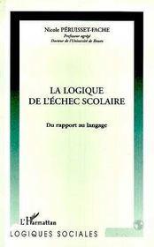 La Logique De L'Echec Scolaire ; Du Rapport Au Langage - Intérieur - Format classique