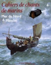 Cahiers de chants de marins t.4 ; Mer du nord et Manche - Couverture - Format classique