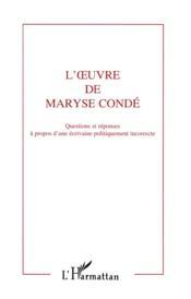 L'oeuvre de Maryse Condé ; questions et réponses à propos d'une écrivaine politiquement incorrecte - Couverture - Format classique