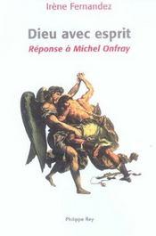 Dieu Avec Esprit. Reponse A Michel Onfray - Intérieur - Format classique
