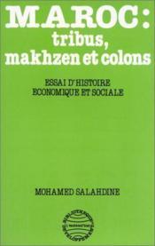 Maroc : tribus, makhzen et colons : essai d'histoire économique et sociale - Couverture - Format classique