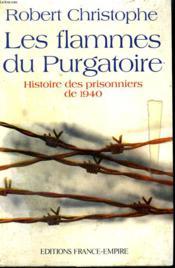 Les Flammes Du Purgatoire. Histoire Des Prisonniers De 1940. - Couverture - Format classique
