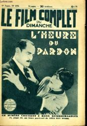 Le Film Complet Du Dimanche N° 873 - 9eme Annee - L'Heure Du Pardon - Couverture - Format classique