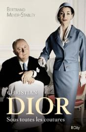 Vente livre :  Christian Dior, sous toutes les coutures  - Meyer-Stabley-B - Bertrand Meyer-Stabley