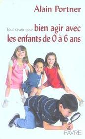 Tout Savoir Pour Bien Agir Avec Les Enfants De 0 A 6 Ans - Intérieur - Format classique
