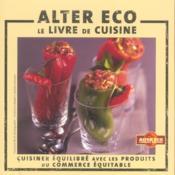 Alter eco, le livre de cuisine ; cuisiner équilibré avec les produits du commerce équitable - Couverture - Format classique