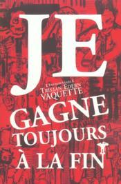 Je Gagne Toujours A La Fin - Couverture - Format classique