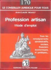 Profession artisan. mode d'emploi. tous les renseignements administratifs, sociaux, financiers econo - Couverture - Format classique