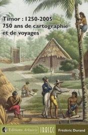Timor : 1250-2005 ; 750 ans de cartographie et de voyages - Couverture - Format classique