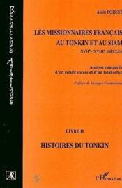 Les missionnaires français au Tonkin et au Siam XVII-XVIII siècles t.2 ; histoires du Tonkin ; analyse comparée d'un relatif succès et d'un total échec - Couverture - Format classique