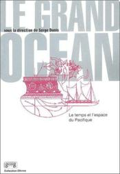 Le grand océan ; le temps et l'espace du Pacifique - Couverture - Format classique
