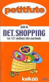 Le Petit Fute ; Guide Du Net Shopping ; Les 1001 Meilleurs Sites Marchands - Intérieur - Format classique