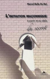 L'initiation maconnique ; a partir et au-dela du secret - Couverture - Format classique