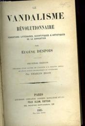 LE VANDALISME REVOLUTIONNAIRE. Fondations littéraires, scientifiques et artistiques de la Convention. - Couverture - Format classique