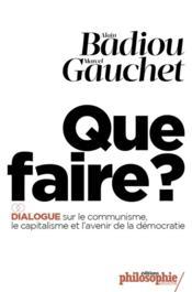 Que faire ? dialogue sur le communisme, le capitalisme et l'avenir de la démocratie - Couverture - Format classique