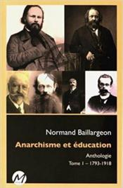 Vente livre :  Anarchisme et éducation ; anthologie t.1 ; 1793-1918  - Normand Baillargeon