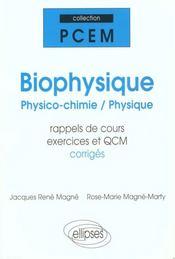 Biophysique Physico-Chimie Physique Pcem1 Pcem2 Rappels De Cours Exercices Corriges Et Qcm - Intérieur - Format classique