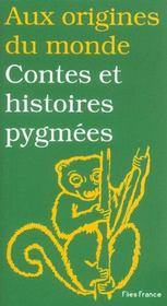 Aux origines du monde ; contes et histoires de pygmees - Intérieur - Format classique