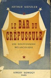 Le Bar Du Crepuscule. Une Bouffonerie Melancolique En 4 Actes. - Couverture - Format classique