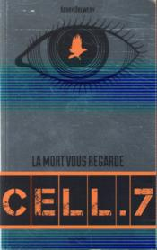 Cell. 7 ; la mort vous regarde  - Kerry Drewery