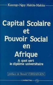 Capital scolaire et pouvoir social en Afrique ; à quoi sert le diplôme universitaire - Couverture - Format classique