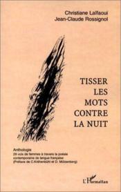 Tisser les mots contre la nuit ; anthologie ; 29 voix de femmes à travers la poésie contemporaine de langue française - Couverture - Format classique