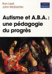 Autisme Et A.B.A : Une Pedagogie Du Progres - Couverture - Format classique