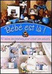 Bebe est la ! 37 idees decoratives pour creer son univers - Couverture - Format classique