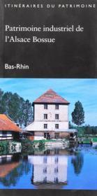 Patrimoine industriel de l'Alsace bossue ; Bas-Rhin - Couverture - Format classique