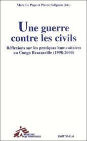 Une guerre contre les civils ; réflexions sur les pratiques humanitaires au Congo Brazzaville (1998-2000) - Couverture - Format classique