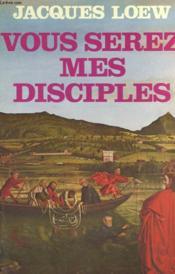 Vous Serez Mes Disciples. - Couverture - Format classique
