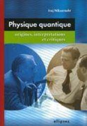 Physique Quantique Origines Interpretations Et Critiques - Intérieur - Format classique