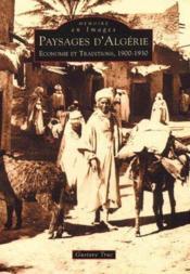 Paysages d'Algérie ; économie et traditions, 1900-1930 - Couverture - Format classique