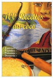 100 recettes au coco ; entrées, viandes, poissons, desserts - Couverture - Format classique