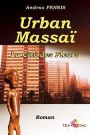 Urban massaï ; la cité des fleurs - Couverture - Format classique