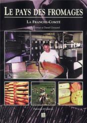 Le pays des fromages ; la Franche-Comté - Couverture - Format classique