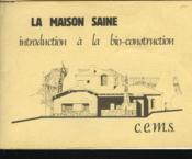 La Maison Saine. Introduction A La Bio-Construction - Couverture - Format classique