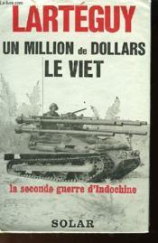 Un Million De Dollars Le Viet - La Seconde Guerre D'Indochine - Couverture - Format classique
