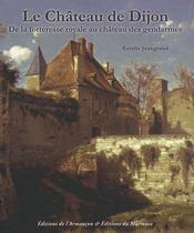 Le château de Dijon ; de la forteresse royale au château des gendarmes - Intérieur - Format classique