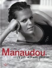 Laure Manaudou, mon album photo  - Laure Manaudou